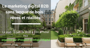 #eMARKETING - Le marketing digital B2B : rêves et réalités - By IProspect @ Hôtel Ritz | Paris | Île-de-France | France