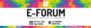 #eCOMMERCE - #EUROPE - eFORUM 2017 Belgique - By RETIS @ La FABRIK  | Herstal | Wallonie | Belgique