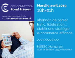 #MARKETING - Abandon de panier, trafic, fidélisation… établir une stratégie e-commerce efficace - By Club Commerce Connecté @ INSEEC Bordeaux (hangar 19)