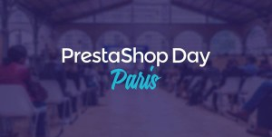 #RETAIL - PRESTASHOP DAY - By Prestashop @ Palais BRONGNIART
