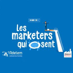 #MARKETING - Les Marketeurs Qui Osent - By Adetem @ Détails après inscription