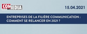 #MARKETING - Entreprises de la Filière communication : Comment se relancer en 2021 ? - By COM MEDIA