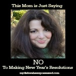 This Mom is Just Saying No to Making New Year's Resolutions