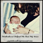 Motherhood Helped Me Find My Voice