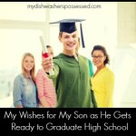 My Wishes for My Son as He Gets Ready to Graduate High School