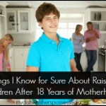 Things I Know for Sure About Raising Children After 18 Years of Motherhood