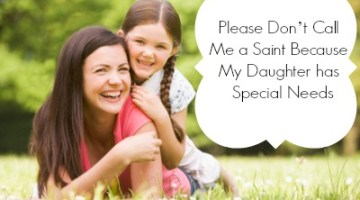Please Don't Call Me a Saint Because My Daughter has Special Needs