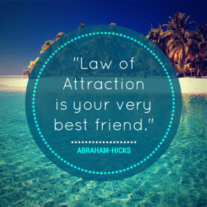 Law of attraction is your very best friend