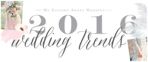 Eastern Shore Wedding | 2016 Wedding Trends