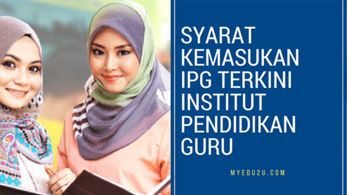 Syarat Kemasukan IPG Terkini Institut Pendidikan Guru