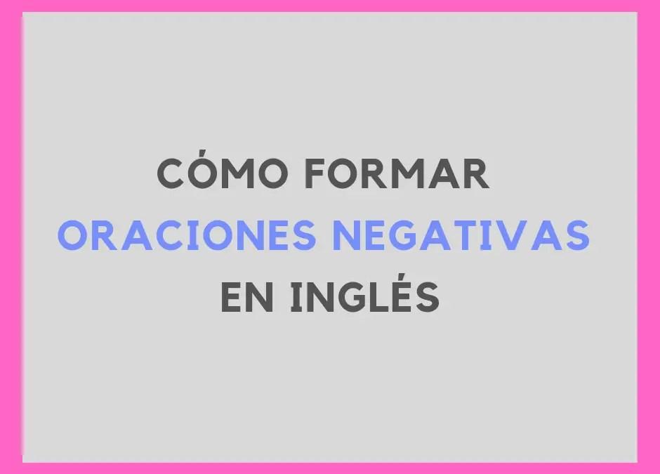 Cómo formar oraciones negativas con los tiempos verbales más usados