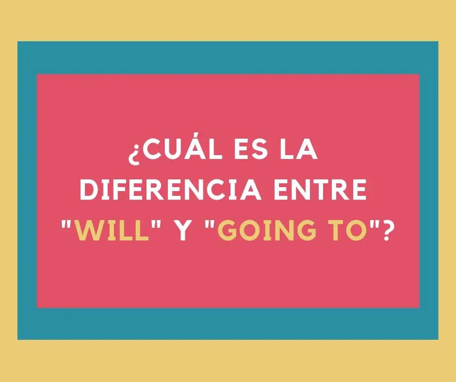 Cuál Es La Diferencia Entre Will Y Going To My English Goals