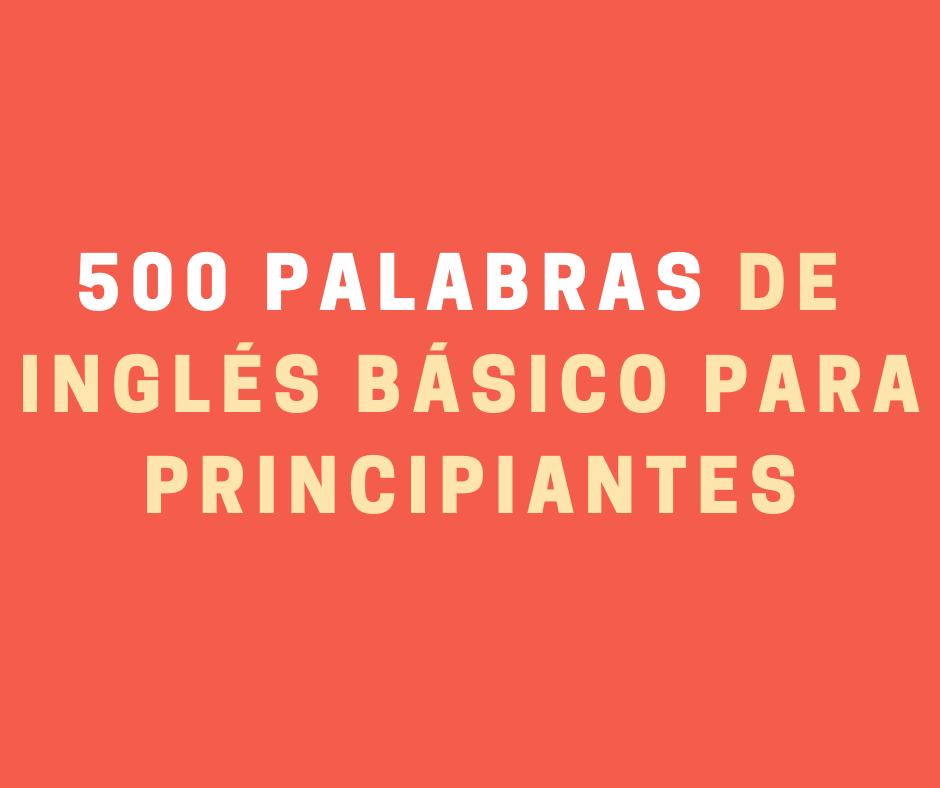 500 Palabras De Vocabulario De Inglés Básico Para Principiantes