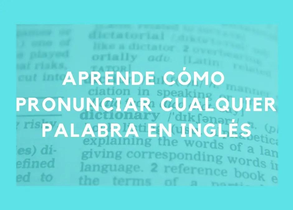 Aprende cómo pronunciar cualquier palabra en inglés