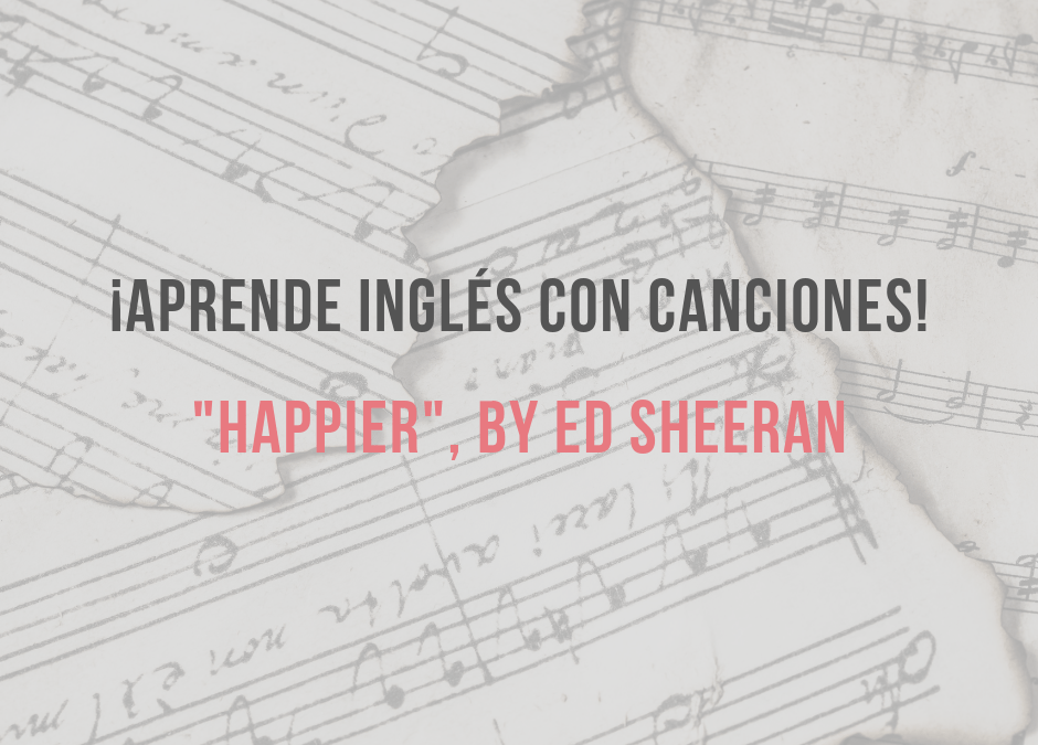 Aprender inglés con canciones: Happier by Ed Sheeran