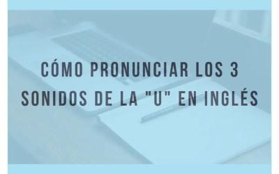 Cómo pronunciar y distinguir los 3 sonidos de la vocal «U» en inglés