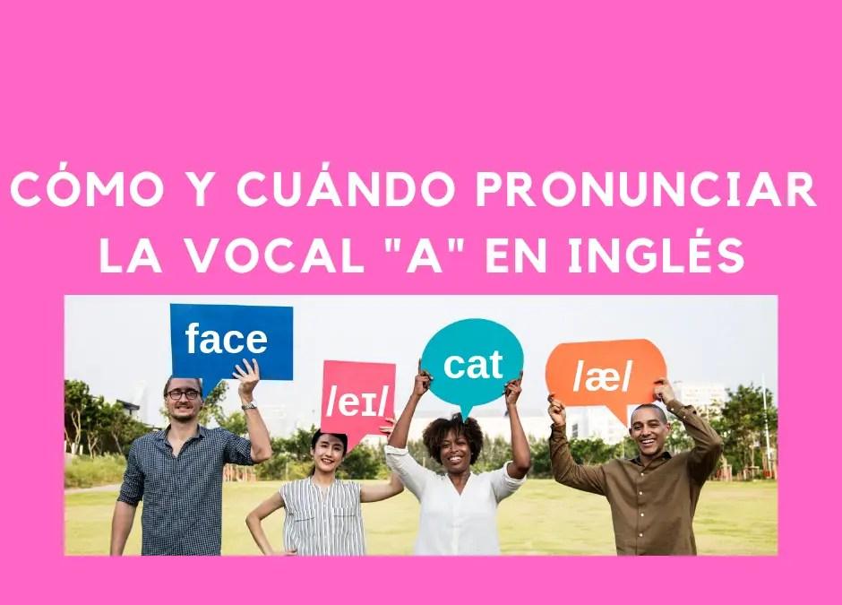 Cómo y cuándo pronunciar la vocal «a» en inglés