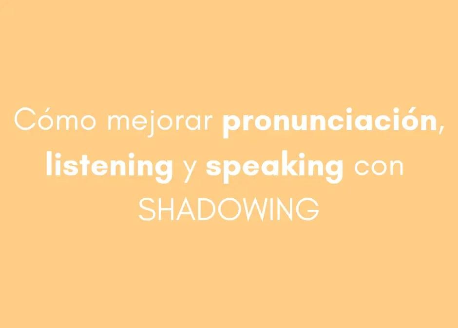Cómo mejorar pronunciación, listening y speaking con Shadowing