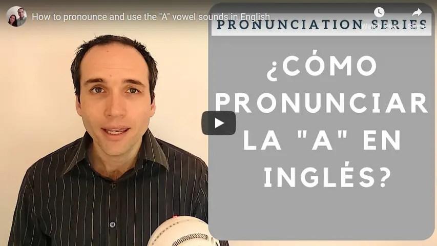 """Cómo pronunciar los sonidos de la vocal """"A"""" en inglés"""