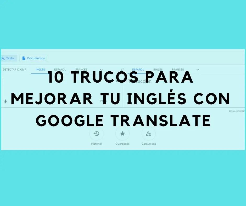 10 Trucos Para Mejorar Tu Inglés Con Google Translate My