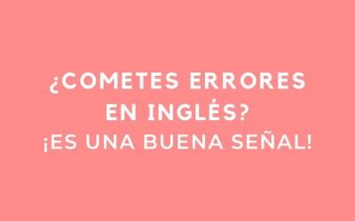 ¿Cometes errores en inglés? ¡Es una buena señal!