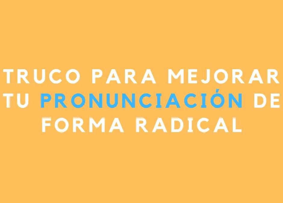 Truco para mejorar tu pronunciación de forma radical