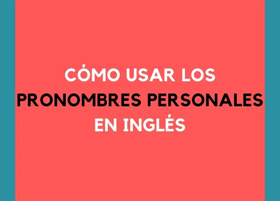 Cómo usar los pronombres personales en inglés correctamente