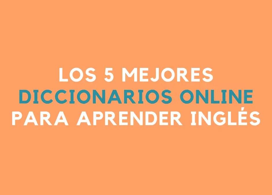 Los 5 mejores diccionarios online para aprender inglés