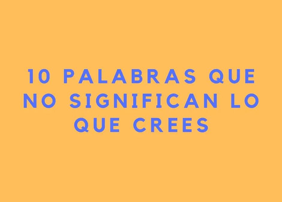 ¡OJO! Estas 10 palabras en inglés no quieren decir lo que crees – FALSE FRIENDS