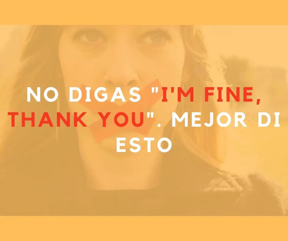 """NO digas """"I'm fine, thank you."""" Mejor di esto. - My English Goals"""