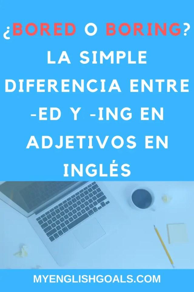¿Bored o boring? La simple diferencia entre -ed y -ing en adjetivos en inglés. My English Goals