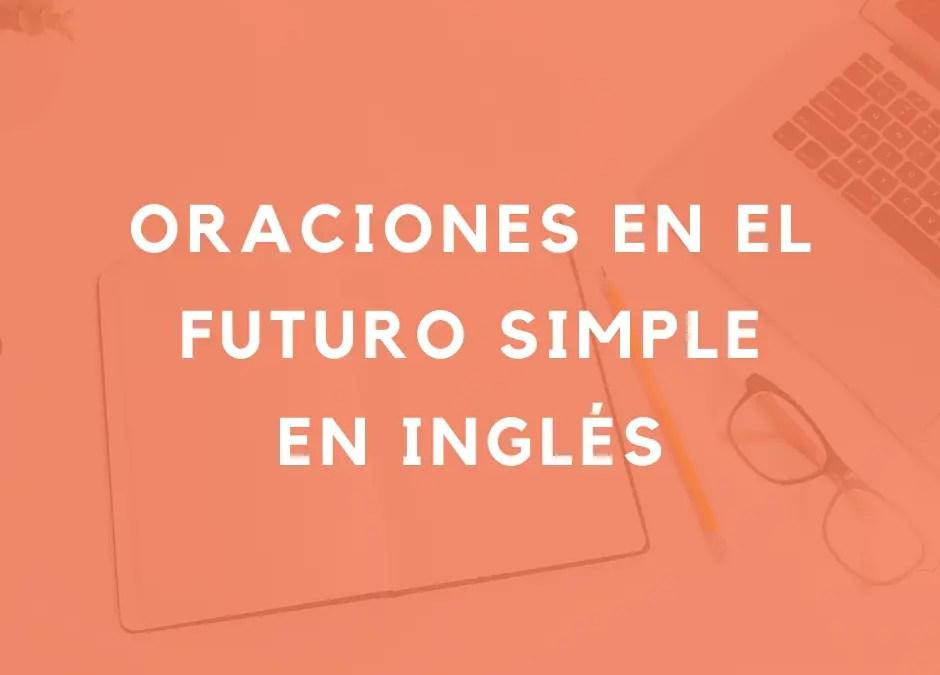 Cómo formar oraciones en el futuro simple en inglés