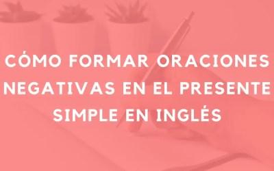 Cómo formar oraciones negativas en el presente simple en inglés