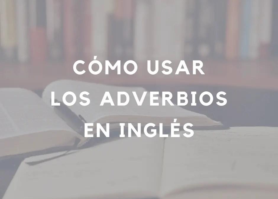 Cómo usar los adverbios en inglés