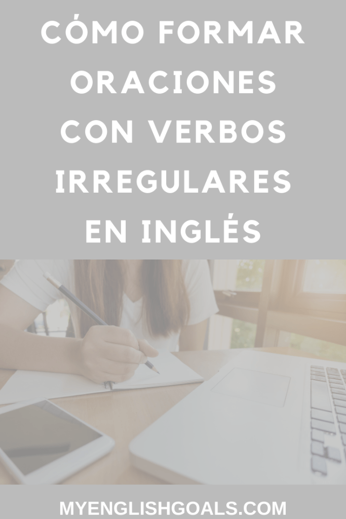 Cómo formar oraciones con verbos irregulares en inglés - My English Goals