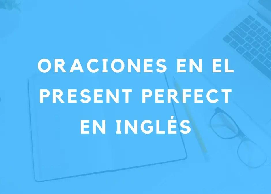 Cómo formar oraciones en el presente perfecto en inglés