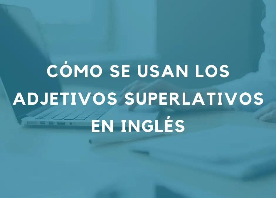 Cómo hacer comparaciones con adjetivos superlativos en inglés