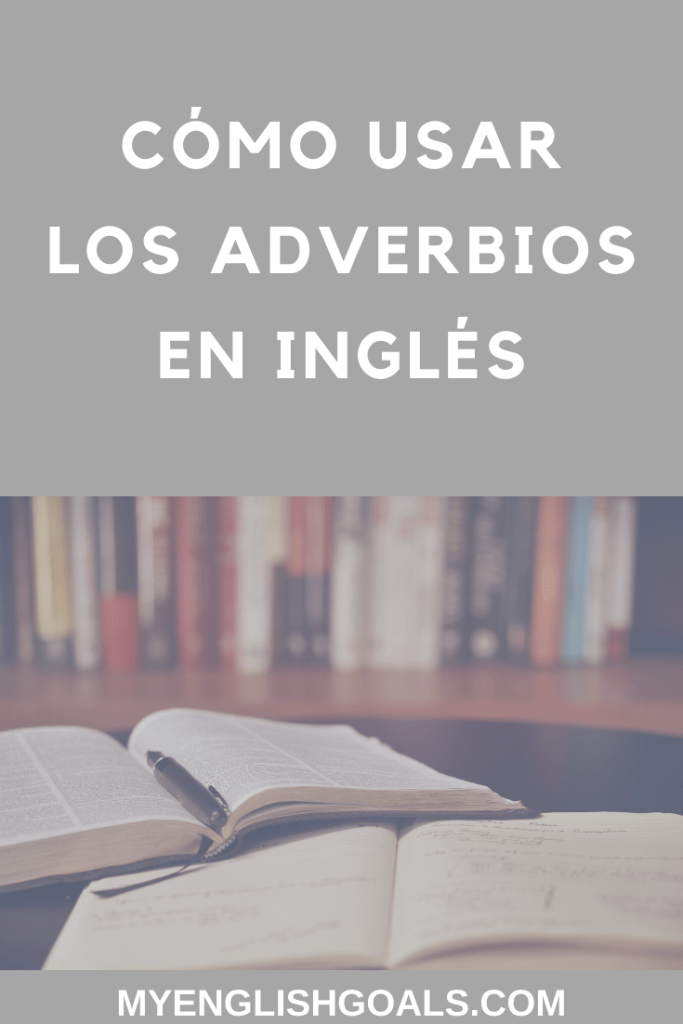 Cómo usar los adverbios en inglés - My English Goals