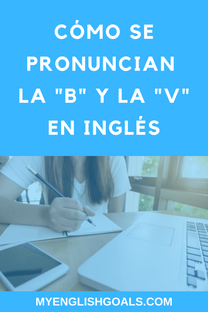 "Cómo se pronuncian la ""b"" y la ""v"" en inglés - My English Goals."