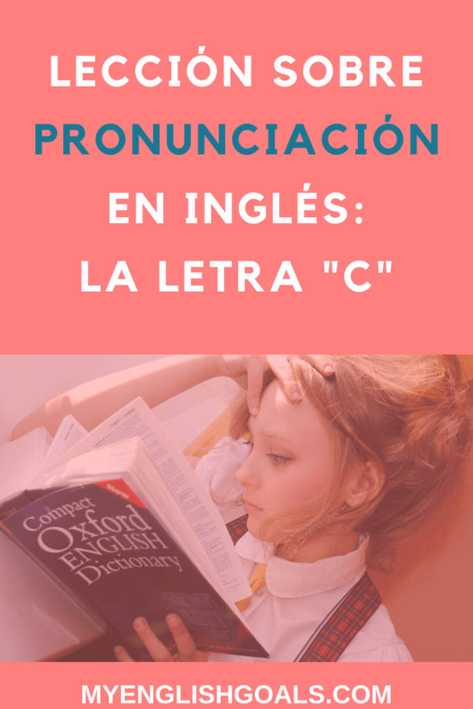 """Lección sobre pronunciación en inglés: la letra """"c"""" - My English Goals."""