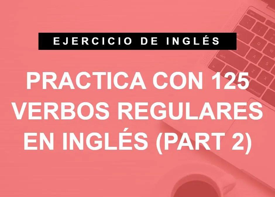 Practica con 125 verbos regulares en inglés (part 2) (A1 Principiante)