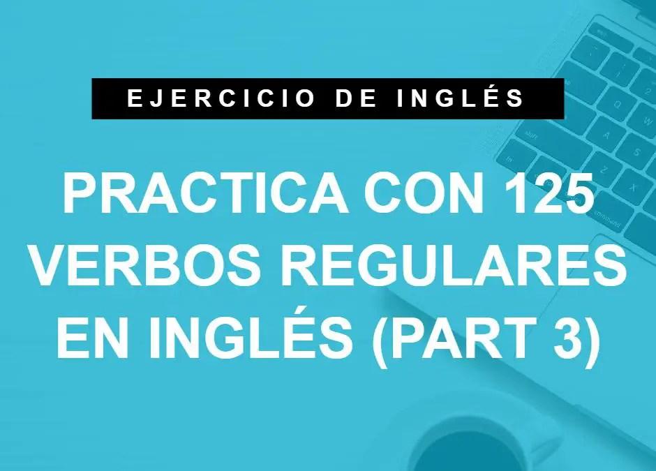 Practica con 125 verbos regulares en inglés (part 3) (A1 Principiante)