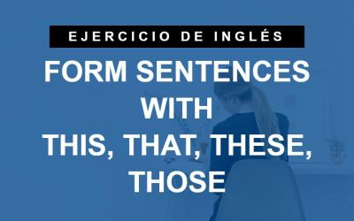 Forma frases en inglés con THIS, THAT, THESE, THOSE (A2 Elementary)