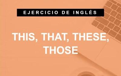 Practica THIS, THAT, THESE, THOSE en inglés – pronombres demostrativos