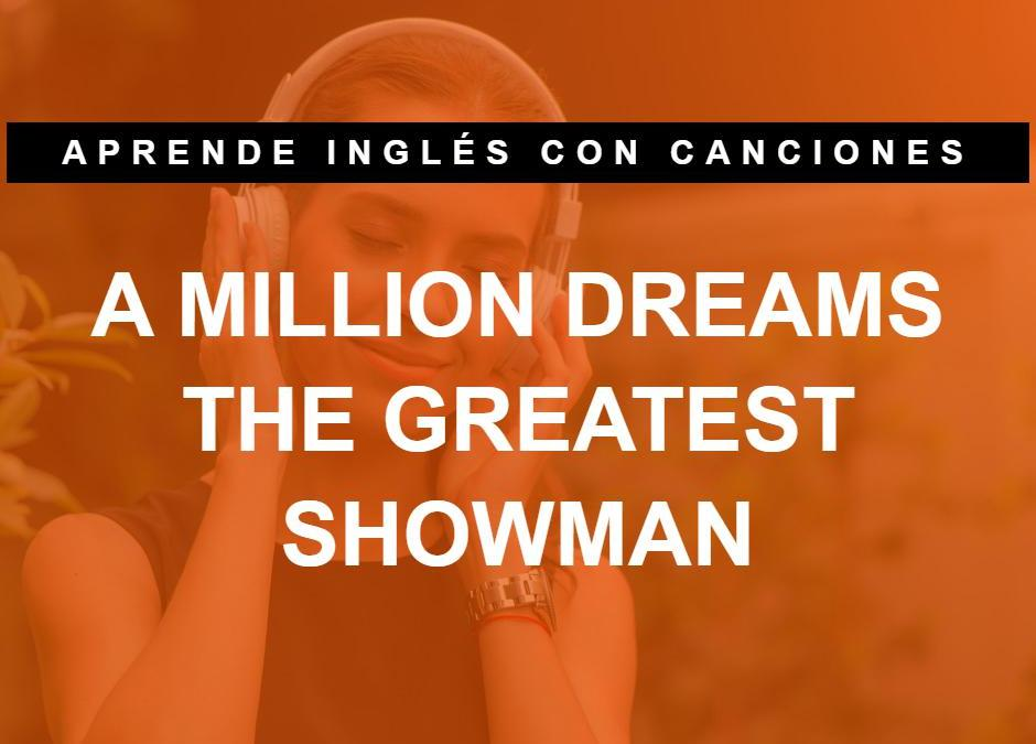 Aprende inglés con canciones: A Million Dreams (El gran showman – The Greatest Showman)