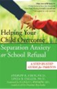 Helping Your Child Overcome Separation Anxiety or School Refusal A Step-by-Step Guide for Parents