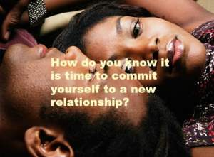 Know when to commit to a new relationship