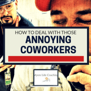 how to deal with those annoying coworkers