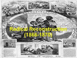 Radical Reconstruction In The 19th Century Blog