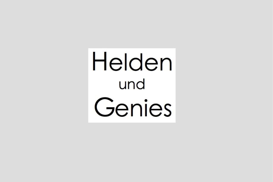 Von Helden und Genies